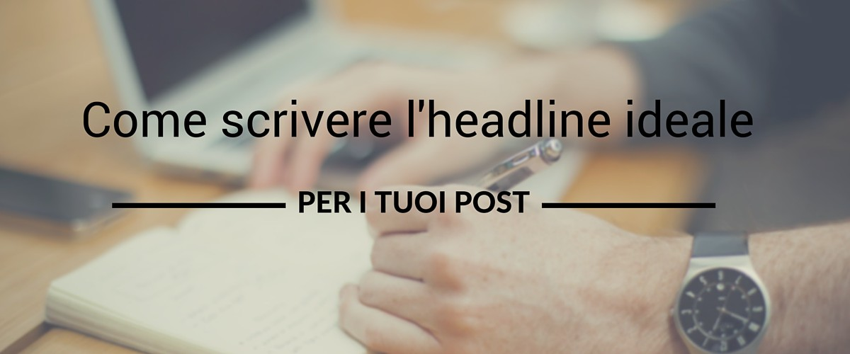 Come scrivere l'headline ideale per i tuoi post