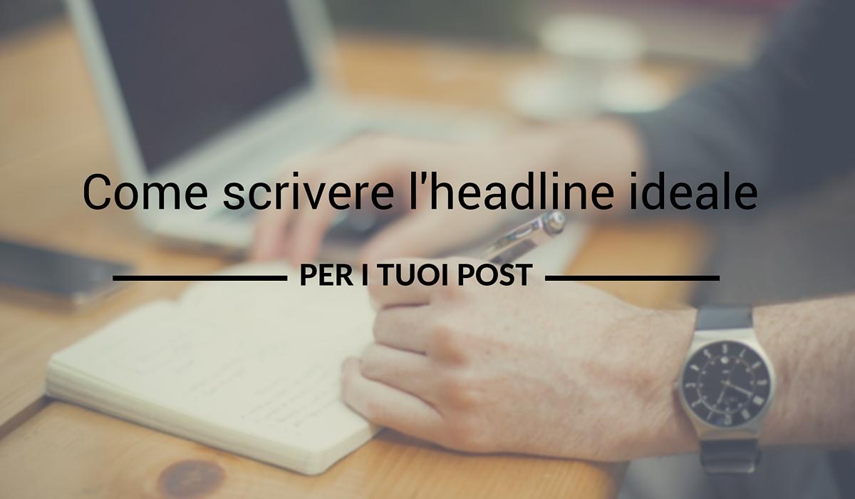 Come scrivere l'headline ideale per i tuoi post