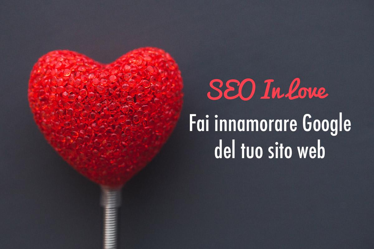 Posizionamento sui motori di ricerca: fai innamorare Google del tuo sito